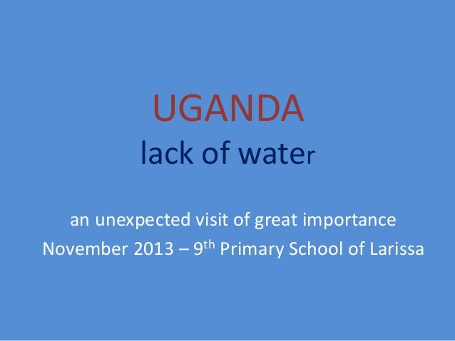 UGANDA lack of water an unexpected visit of great importance November 2013 – 9th Primary School of Larissa