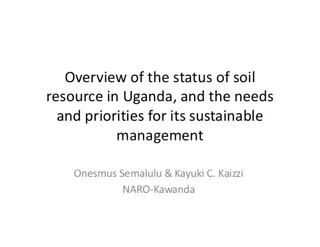 Overview of the status of soilOverview of the status of soil  resource in Uganda, and the needs  and priorities for its su...