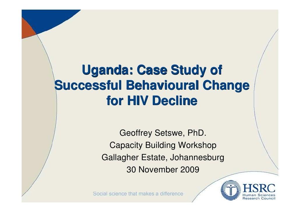 Uganda: Case Study of Successful Behavioural Change        for HIV Decline              Geoffrey Setswe, PhD.         Capa...