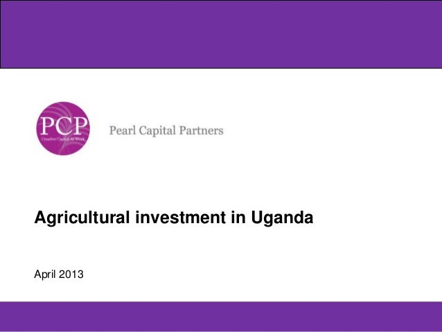 Agricultural investment in Uganda  April 2013