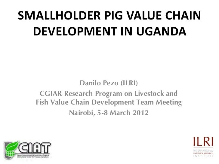 SMALLHOLDER PIG VALUE CHAIN  DEVELOPMENT IN UGANDA               Danilo Pezo (ILRI)   CGIAR Research Program on Livestock ...