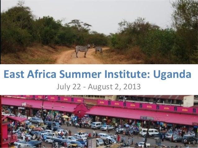 East Africa Summer Institute: Uganda          July 22 - August 2, 2013