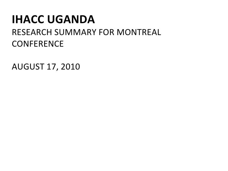 IHACC UGANDA RESEARCH SUMMARY FOR MONTREAL CONFERENCE AUGUST 17, 2010