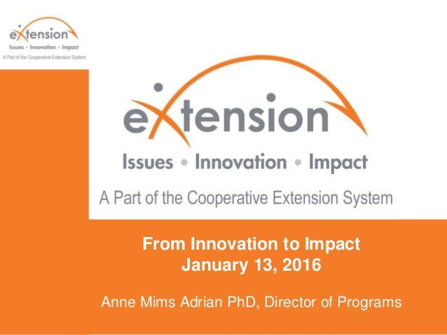 From Innovation to Impact January 13, 2016 Anne Mims Adrian PhD, Director of Programs