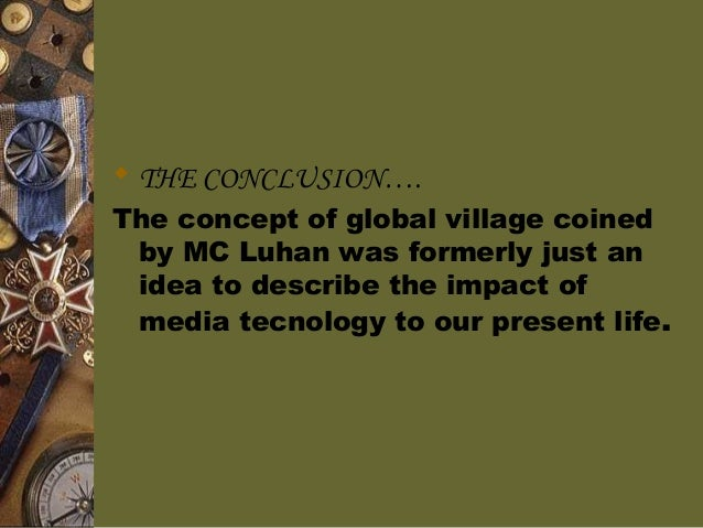 conclusion of global village concept Drawing conclusions refers to information that is implied or inferred this means  that the information is never clearly stated writers often tell you more than they.