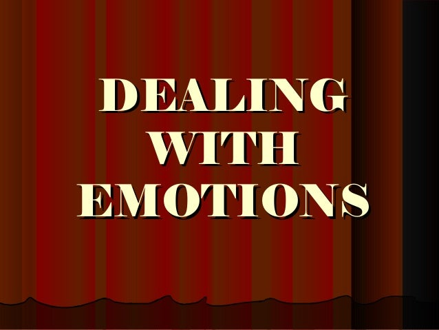 DEALINGDEALING WITHWITH EMOTIONSEMOTIONS