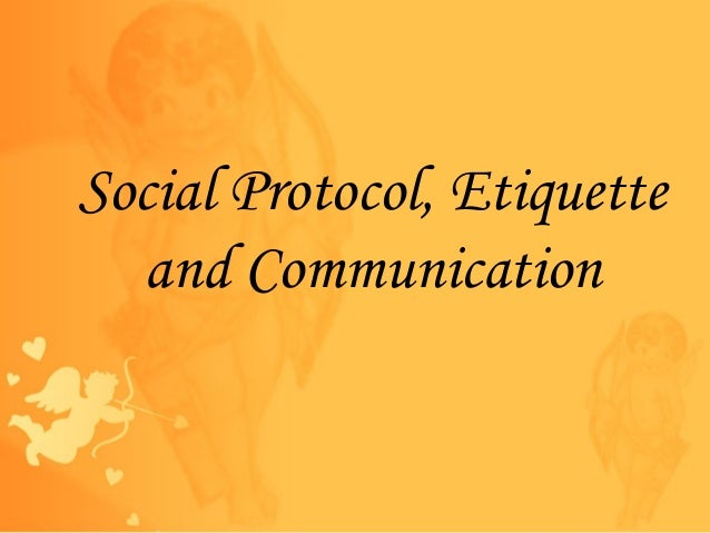 Social Protocol, Etiquette and Communication