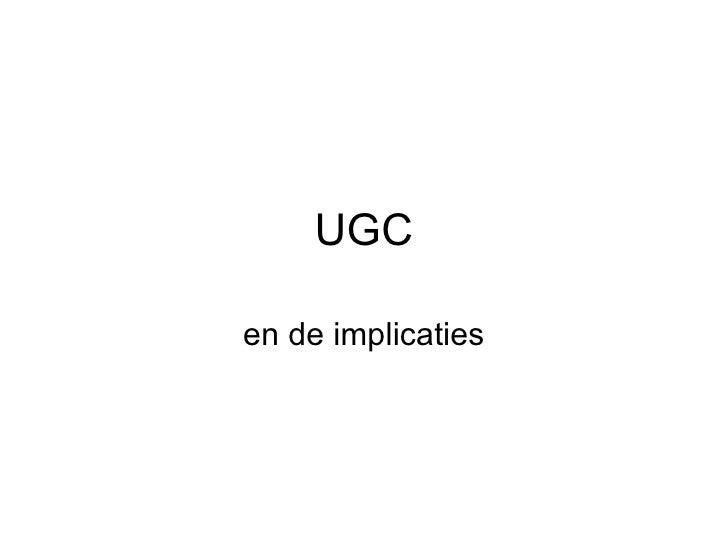 UGC en de implicaties