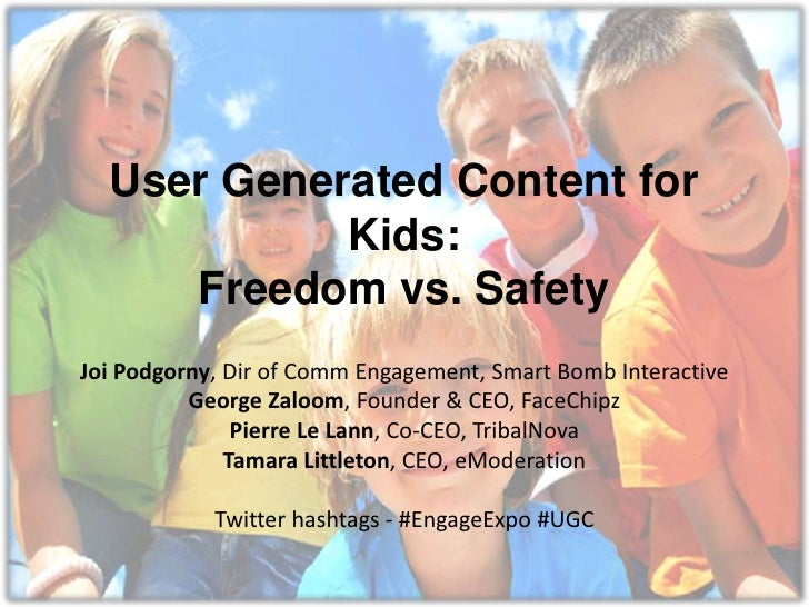 User Generated Content for Kids:Freedom vs. Safety<br />Joi Podgorny, Dir of Comm Engagement, Smart Bomb Interactive<br />...