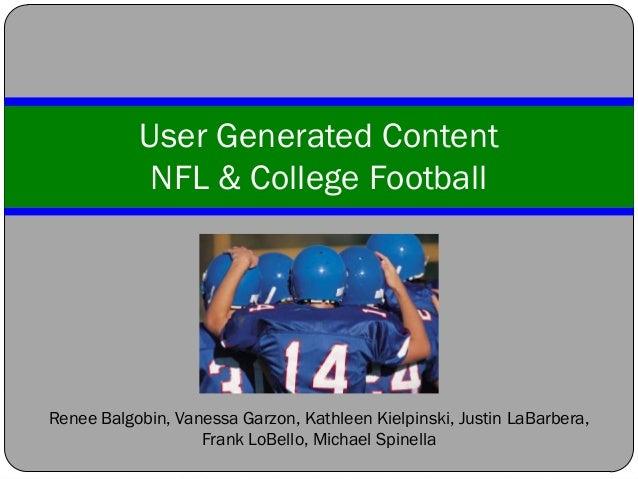 User Generated Content            NFL & College FootballRenee Balgobin, Vanessa Garzon, Kathleen Kielpinski, Justin LaBarb...