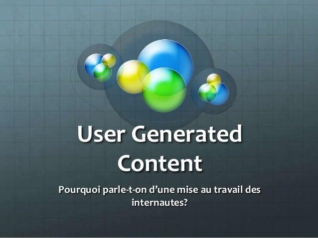 User Generated       ContentPourquoi parle-t-on d'une mise au travail des                internautes?