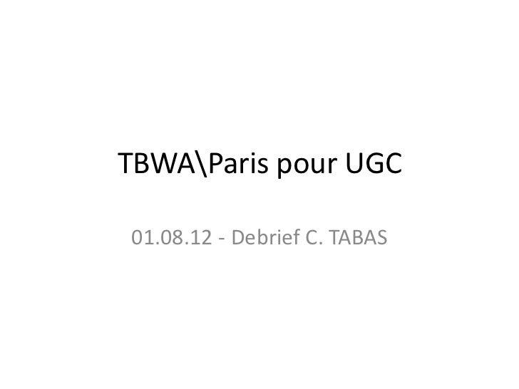 TBWAParis pour UGC01.08.12 - Debrief C. TABAS