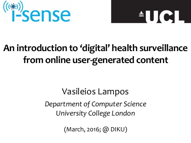 An	introduction	to	'digital'	health	surveillance	 from	online	user-generated	content Vasileios	Lampos	 Department	of	Compu...