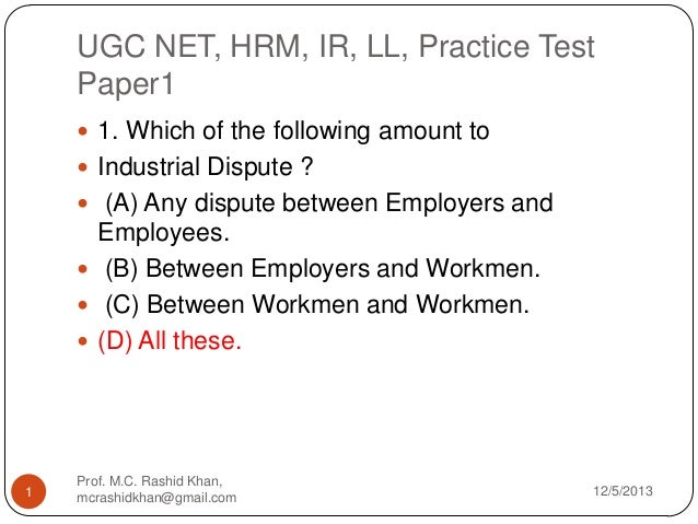 UGC NET, HRM, IR, LL, Practice Test Paper1  1. Which of the following amount to  Industrial Dispute ?  (A) Any dispute ...