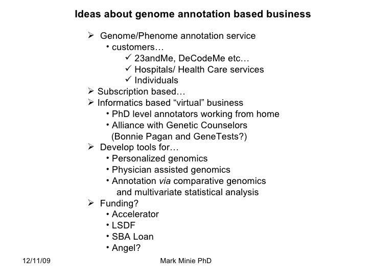 <ul><li>Genome/Phenome annotation service </li></ul><ul><ul><li>customers… </li></ul></ul><ul><ul><ul><li>23andMe, DeCodeM...