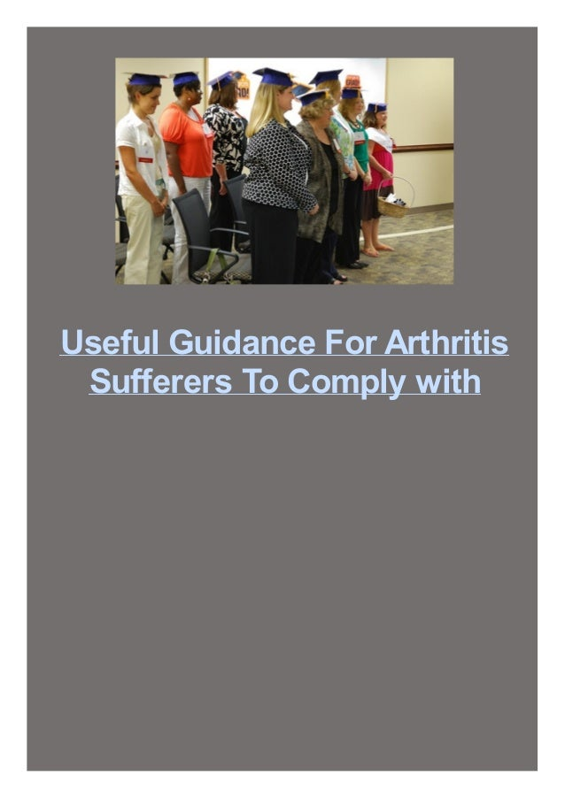 Useful Guidance For Arthritis Sufferers To Comply with