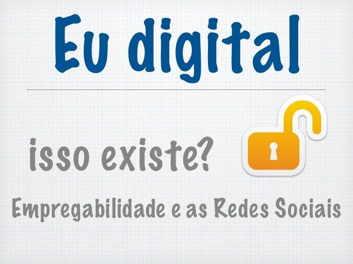 Eu digital isso existe?Empregabilidade e as Redes Sociais