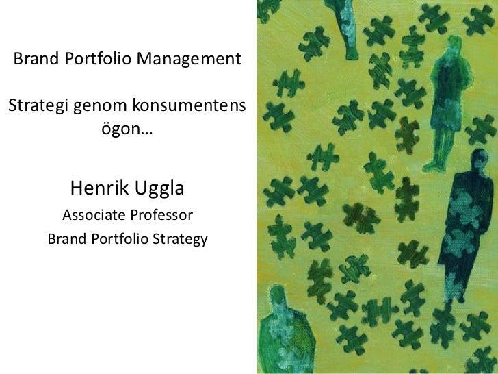 Brand Portfolio ManagementStrategi genom konsumentens            ögon…       Henrik Uggla      Associate Professor    Bran...