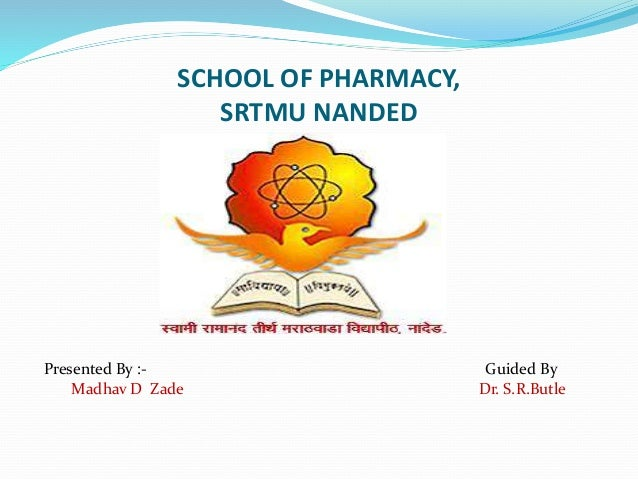 SCHOOL OF PHARMACY, SRTMU NANDED Presented By :- Guided By Madhav D Zade Dr. S.R.Butle
