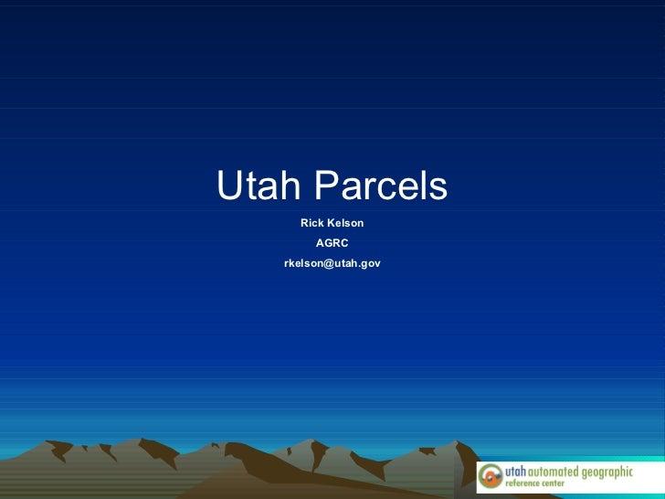 Utah Parcels Rick Kelson AGRC [email_address]