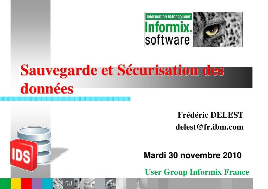 Sauvegarde et Sécurisation desdonnées                         Frédéric DELEST                         delest@fr.ibm.com   ...