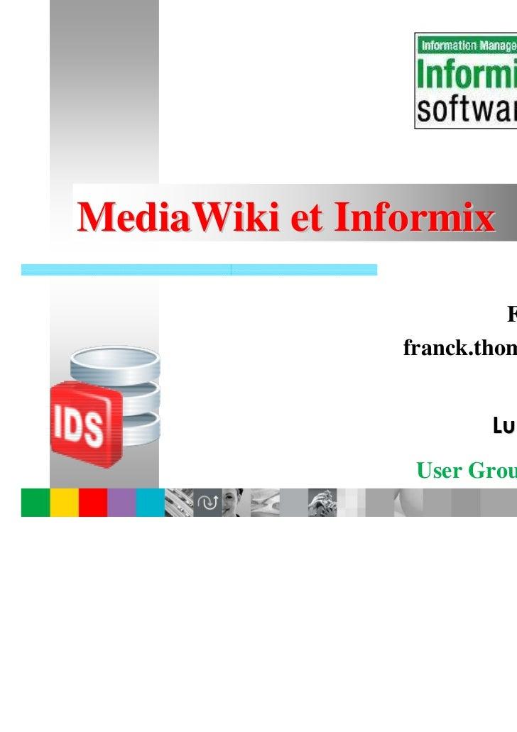 MediaWiki et Informix                          Franck THOMAS                franck.thomas@consult-ix.fr                   ...