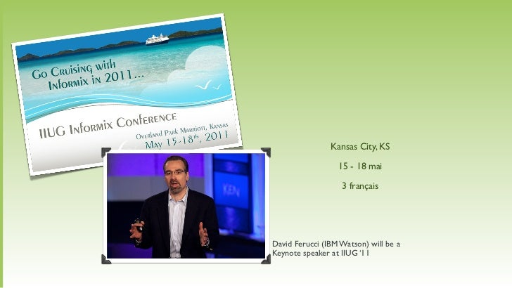 Kansas City, KS                  15 - 18 mai                   3 françaisDavid Ferucci (IBM Watson) will be aKeynote speak...