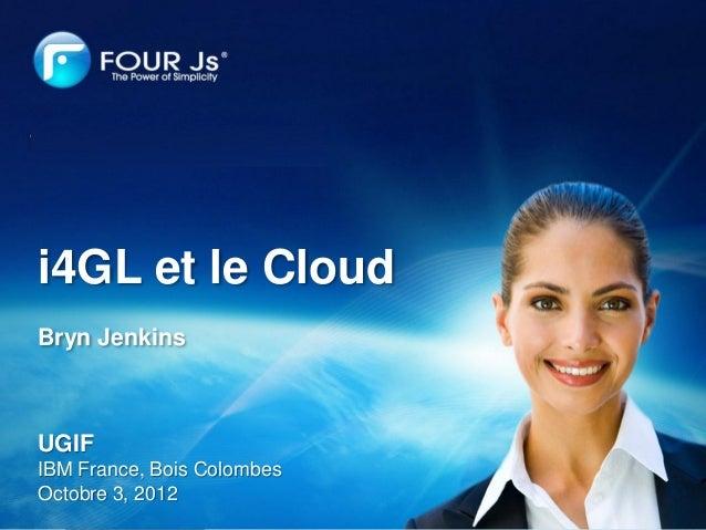Q&Ai4GL et le CloudBryn JenkinsUGIFIBM France, Bois ColombesOctobre 3, 2012                            Page | 1