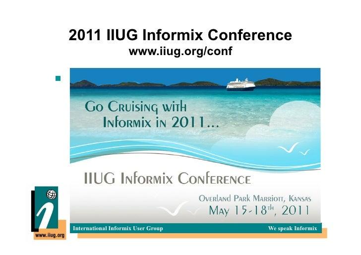 2011 IIUG Informix Conference                                      www.iiug.org/conf!                       Inter...