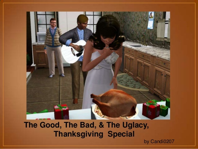 The Good, The Bad, & The Uglacy, Thanksgiving Special by Candi0207