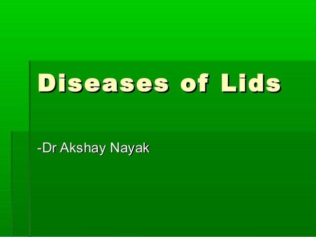 Diseases of LidsDiseases of Lids -Dr Akshay Nayak-Dr Akshay Nayak