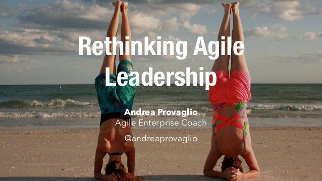 Rethinking Agile Leadership Andrea Provaglio Agile Enterprise Coach @andreaprovaglio