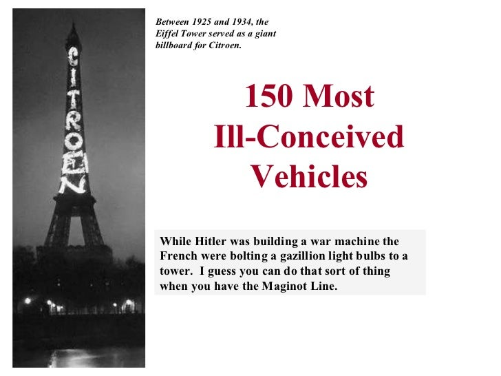 150 Most Ill-Conceived Vehicles While Hitler was building a war machine the French were bolting a gazillion light bulbs to...