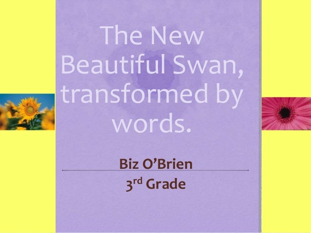The New Beautiful Swan, transformed by words. Biz O'Brien 3rd Grade