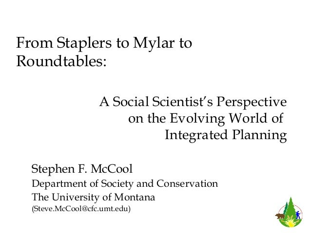 Stephen F. McCoolDepartment of Society and ConservationThe University of Montana(Steve.McCool@cfc.umt.edu)A Social Scienti...