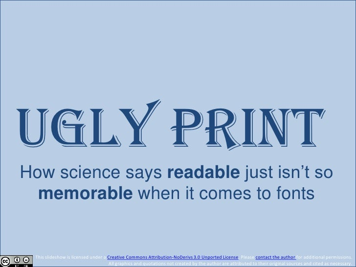 Ugly Print: How science says READABLE just isn't so MEMORABLE when it comes to fonts.