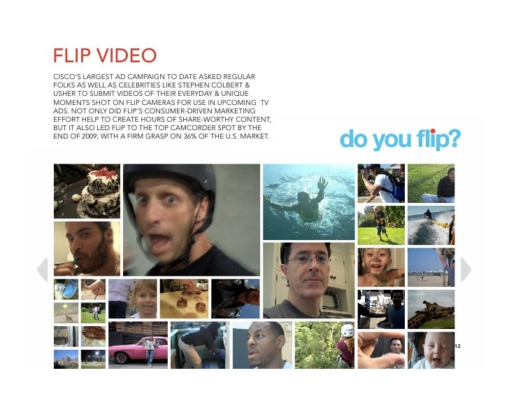 FLIP VIDEO CISCO'S LARGEST AD CAMPAIGN TO DATE ASKED REGULAR FOLKS AS WELL AS CELEBRITIES LIKE STEPHEN COLBERT & USHER TO ...