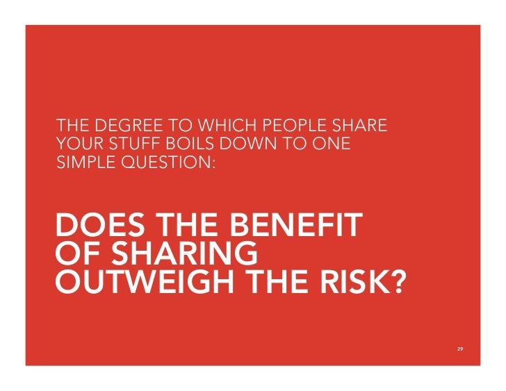 THE DEGREE TO WHICH PEOPLE SHARE YOUR STUFF BOILS DOWN TO ONE SIMPLE QUESTION:   DOES THE BENEFIT OF SHARING OUTWEIGH THE ...