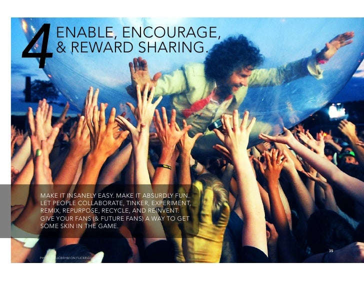 4       ENABLE, ENCOURAGE,         & REWARD SHARING.     MAKE IT INSANELY EASY. MAKE IT ABSURDLY FUN. LET PEOPLE COLLABORA...
