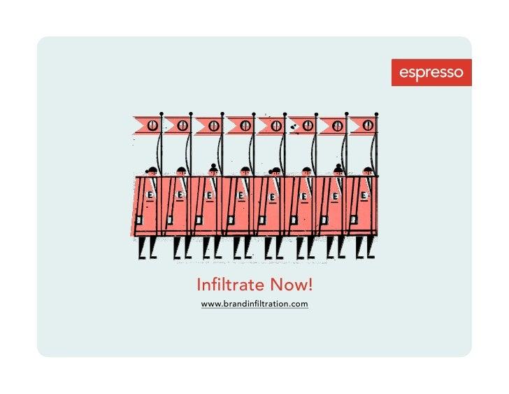 Infiltrate Now! www.brandinfiltration.com