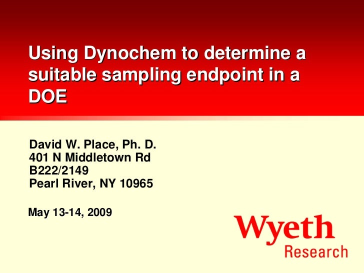 Using Dynochem to determine asuitable sampling endpoint in aDOEDavid W. Place, Ph. D.401 N Middletown RdB222/2149Pearl Riv...