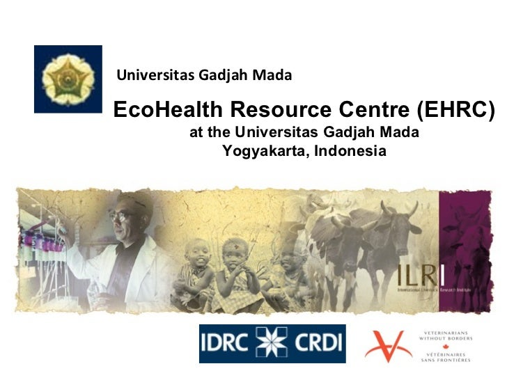 EcoHealth Resource Centre (EHRC) at the Universitas Gadjah Mada Yogyakarta, Indonesia Universitas Gadjah Mada