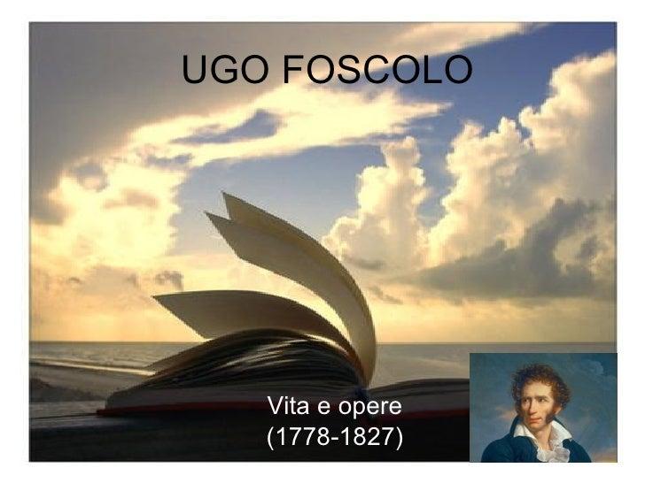 UGO FOSCOLO Vita e opere (1778-1827)