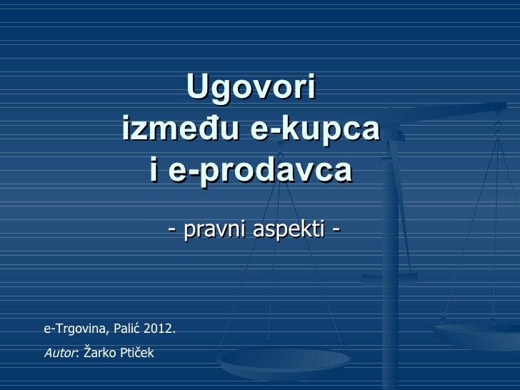 Ugovori             između e-kupca               i e-prodavca                      - pravni aspekti -e-Trgovina, Palić 201...