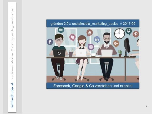 1 reinhardhuber.atsocialmediatrainer//startupcoach//seniorexpert Facebook, Google & Co verstehen und nutzen! gründen2.0   ...