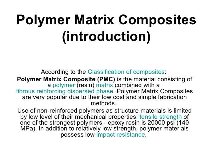 Polymer Matrix Composites      (introduction)          According to the Classification of composites:Polymer Matrix Compos...