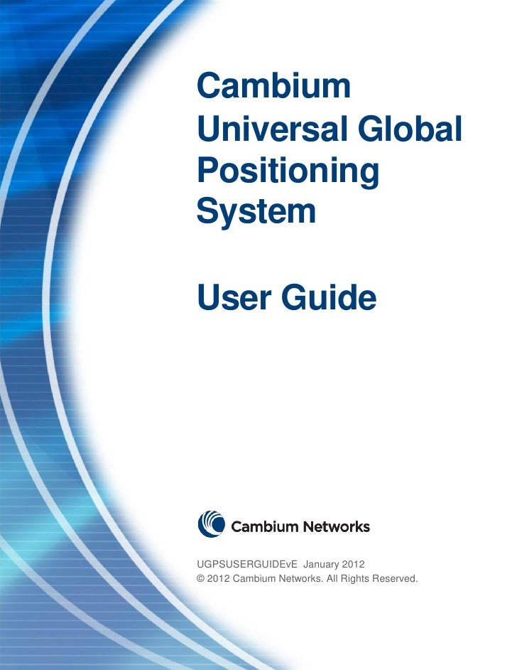 CambiumUniversal GlobalPositioningSystemUser GuideUGPSUSERGUIDEvE January 2012© 2012 Cambium Networks. All Rights Reserved.