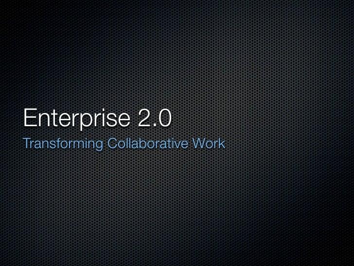 Enterprise 2.0 Transforming Collaborative Work
