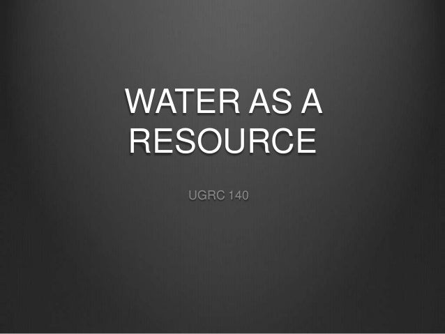 WATER AS ARESOURCE   UGRC 140