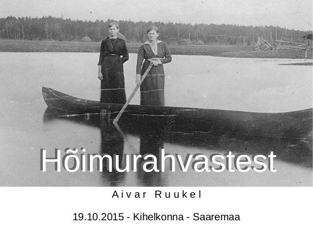 HõimurahvastestHõimurahvastest A i v a r R u u k e l 19.10.2015 - Kihelkonna - Saaremaa